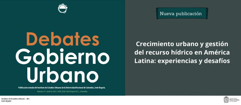 ¡Nueva publicación! Debates de Gobierno Urbano: Crecimiento urbano y gestión del recurso hídrico en América Latina: experiencias y desafíos