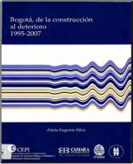 Bogotá, de la construcción al deterioro 1995-2007