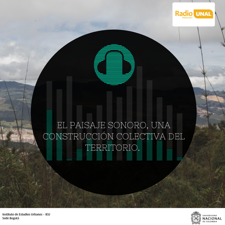 #PodcastRadioUnal  El paisaje sonoro, una construcción colectiva del territorio