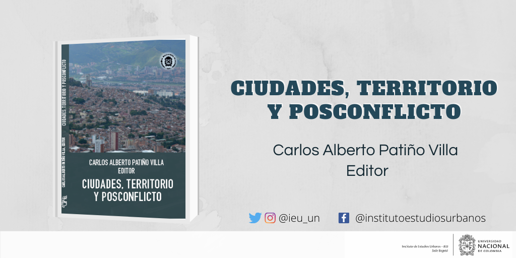 Disponible en http://ieu.unal.edu.co/centro-editorial/libros-coleccion-ciudades-estados-y-politica/item/211-ciudades-territorio-y-posconflicto