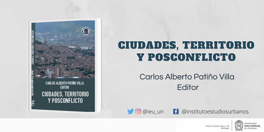 Disponible en http://ieu.unal.edu.co/centro-editorial/libros-coleccion-ciudades-estados-y-politica/item/211-ciudades-territorio-y-posconflicto