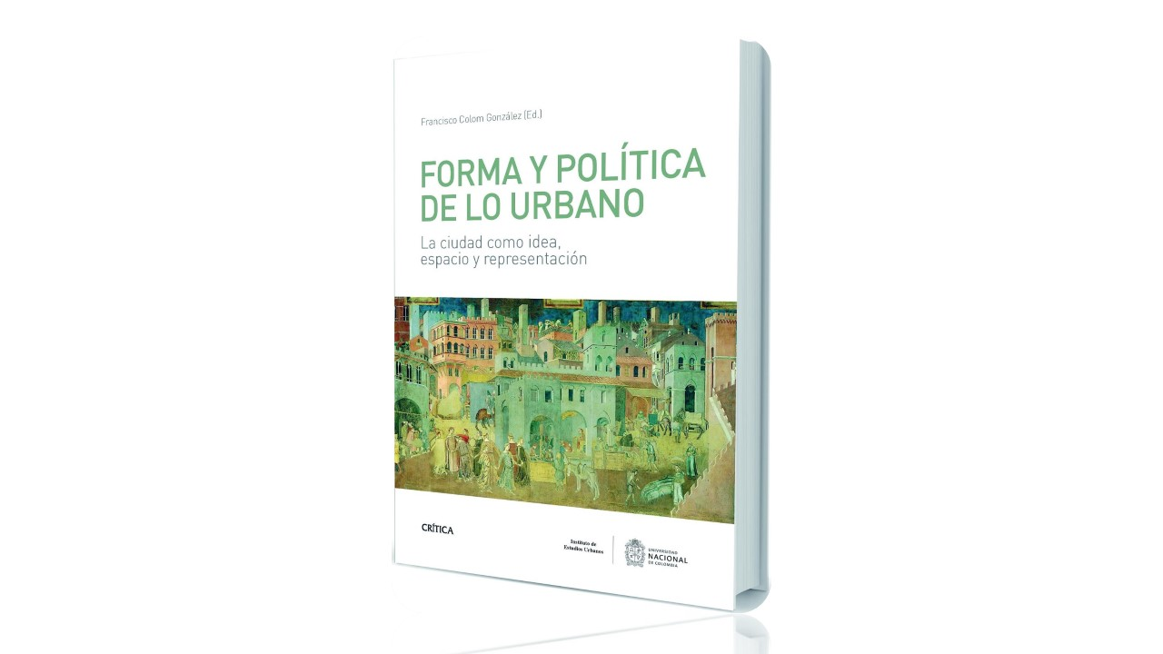 Libro Forma y política de lo urbano. La ciudad como idea, espacio y representación (2016)