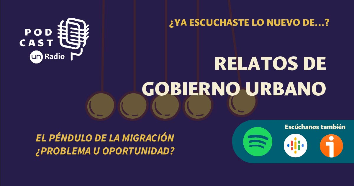 #PodcastUNRadio Relatos de Gobierno Urbano